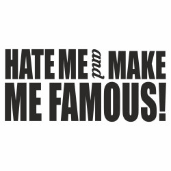 Hate me and make me Famous