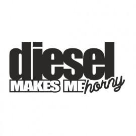 Diesel makes me Horny