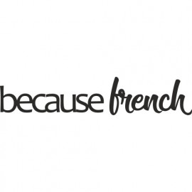 Because French