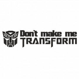 Don`t make me transform Autobot